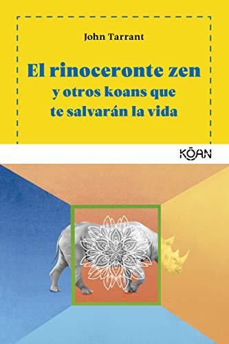 El rinoceronte zen: Y otros koans te salvarán vida