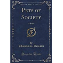 Pets of Society: A Farce (Classic Reprint) by Thomas S. Denison (2015-09-27)