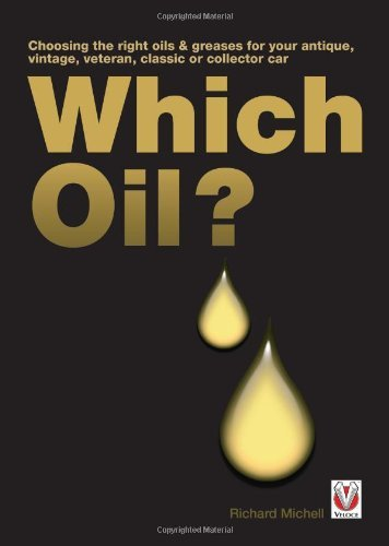 Which Oil?: Choosing the right oils & greases for your vintage, antique, classic or collector car by Richard Michell (2011-09-15)
