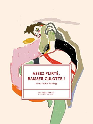 Assez Flirte, Baisser Culotte !