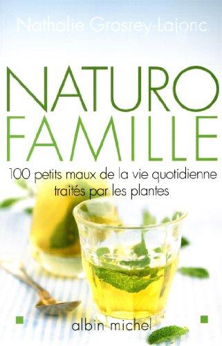Naturo-famille : 100 petits maux de la vie quotidienne traités par les plantes par Nathalie Grosrey-Lajonc
