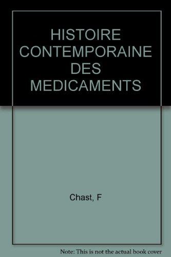 HISTOIRE CONTEMPORAINE DES MEDICAMENTS par F Chast