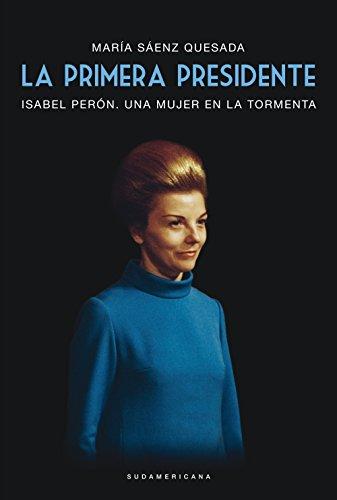 La primera presidente: Isabel Perón. Una mujer en la tormenta por María Sáenz Quesada