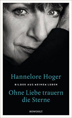 Ohne Liebe trauern die Sterne: Bilder aus meinem Leben das Buch von Hannelore Hoger - Preise vergleichen & online bestellen