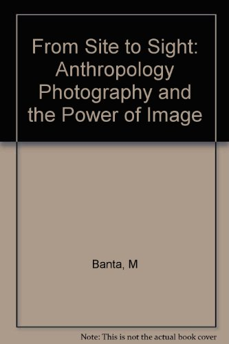 From Site to Sight: Anthropology Photography and the Power of Image
