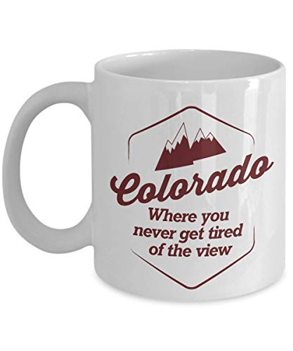 Where You Never Get Tired Of The View Colorado Tourism Print Coffee & Tea Gift Mug Cup For Men & Women From Denver, Boulder, Aspen, Lakewood, Louisville, Loveland And Durangon 11oz -