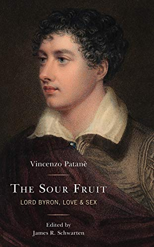 The Sour Fruit: Lord Byron, Love & Sex (English Edition)