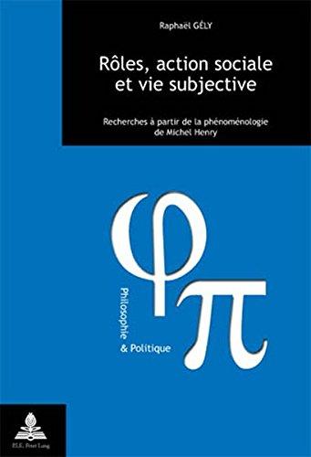 Roles, Action Sociale Et Vie Subjective: Recherches  Partir De La Phenomenologie De Michel Henry