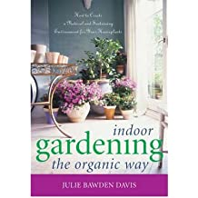 Indoor Gardening the Organic Way: How to Create a Natural & Sustaining Environment for Your Houseplants (Paperback) - Common