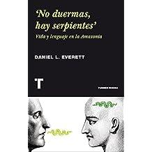'No duermas, hay serpientes': Vida y lenguaje en la Amazonia (Noema) (Spanish Edition)