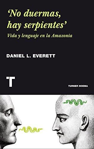 'No duermas, hay serpientes': Vida y lenguaje en la Amazonia (Noema) por Daniel L. Everett