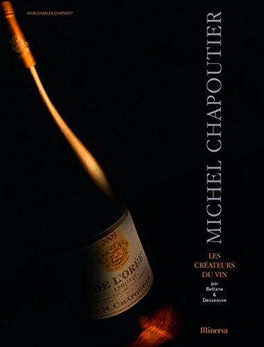 Michel Chapoutier. Les créateurs de vins