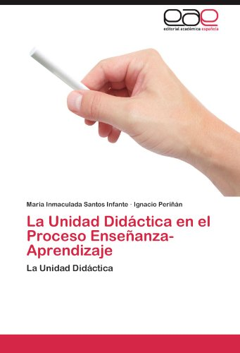 La Unidad Didáctica en el Proceso Enseñanza-Aprendizaje por Santos Infante Maria Inmaculada