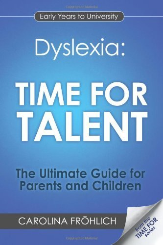 Dyslexia: Time For Talent: The Ultimate Guide for Parents and Children by Frohlich, Carolina (2013) Paperback