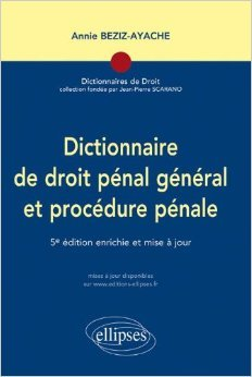 Dictionnaire de droit pénal général & procédure pénale de Annie Beziz-Ayache ( 4 octobre 2011 )