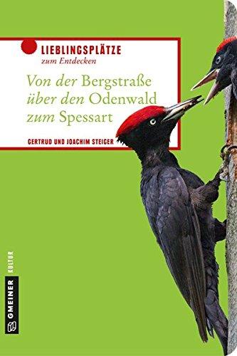 Von der Bergstraße über den Odenwald zum Spessart: Drei Worte - eine Region (Lieblingsplätze im GMEINER-Verlag)