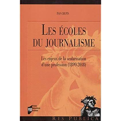 Les écoles du journalisme: Les enjeux de la scolarisation d'une profession (1899-2018)
