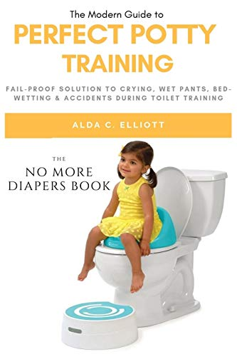 Perfect Potty Training: Fail-proof Solution to Crying, Wet Pants, Bed wetting & Accidents during Toilet Training [The No more Diapers book] [Idioma Inglés]