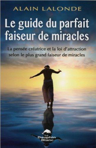 Le guide du parfait faiseur de miracles par Alain Lalonde