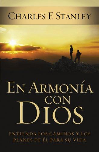 En armonía con Dios: Entienda los caminos y los planes de Él para su vida por Charles Stanley
