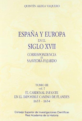 España y Europa en el siglo XVII, correspondencia de Saavedra Fajardo. Tomo III: El Cardenal Infante en el imposible camino de Flandes, 1933-1634: Tomo III (2 vols.)