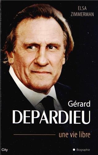 Gérard Depardieu une vie libre par Elsa Zimmerman