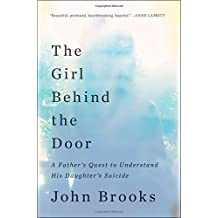 The Girl Behind the Door: A Father S Quest to Understand His Daughter S Suicide by John Brooks (2016-03-01)