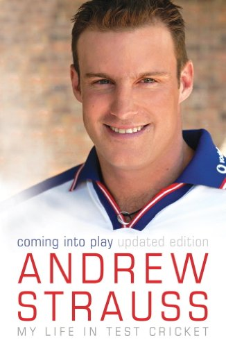 Andrew Strauss: Coming into Play - My Life in Test Cricket: An incredible rise of prominence in Test cricket (English Edition)