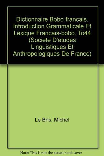 Dictionnaire bobo-français. Précédé d'une introduction grammaticale et suivi d'un lexique français