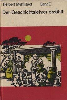 Der Geschichtslehrer erzählt. Neue Fassung. Band 1. Von der Urgesellschaft bis zum Untergang des Weströmischen Reiches