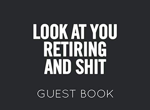 Look at You Retiring and Shit: Black and White Guest Book for Retirement Party. Funny and original gift for someone who is retiring