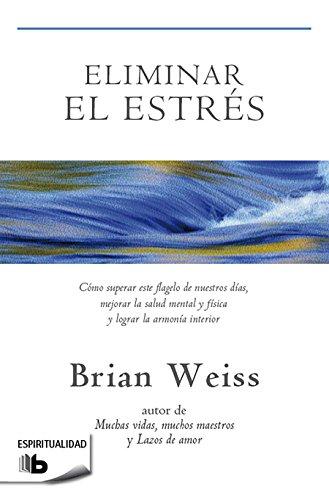 Eliminar el estrés (B DE BOLSILLO) por Brian Weiss