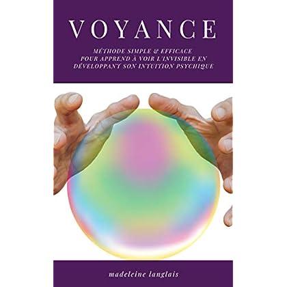 Voyance : Méthode Simple & efficace pour apprend à voir l'invisible en développant son intuition psychique: (medium ,clairvoyance, projection, astrale, éveil spirituel, troisième oeil)