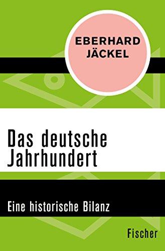 Das deutsche Jahrhundert: Eine historische Bilanz