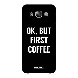 Delighted Ok But First Coffee Black Back Case Cover for Galaxy E7