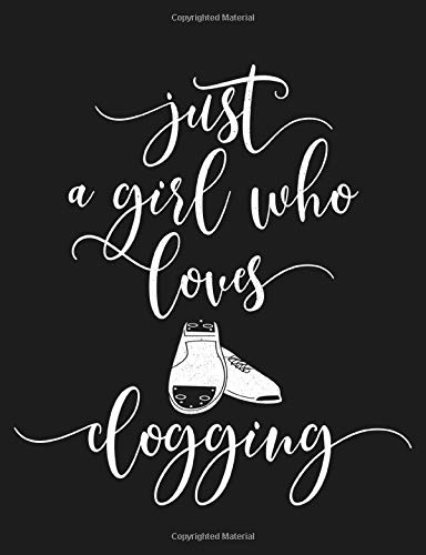 Just a Girl Who Loves Clogging: Funny Clogger Journal Clog Dance Diary Folk Dancing Composition Notebook, 100 Wide Ruled Pages
