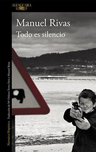 Todo es silencio por Manuel Rivas