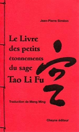 Le livre des petits étonnements du sage Tao Li Fu / [réunis par] Jean-Pierre Siméon |