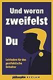 Und woran zweifelst du?: Leitfaden f?r das postfaktische Zeitalter (Kooperation Philosophie Magazin)