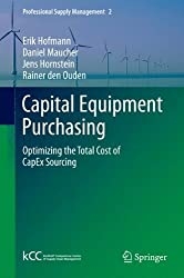 Capital Equipment Purchasing: Optimizing the Total Cost of CapEx Sourcing (Professional Supply Management) by Erik Hofmann (2012-04-18)