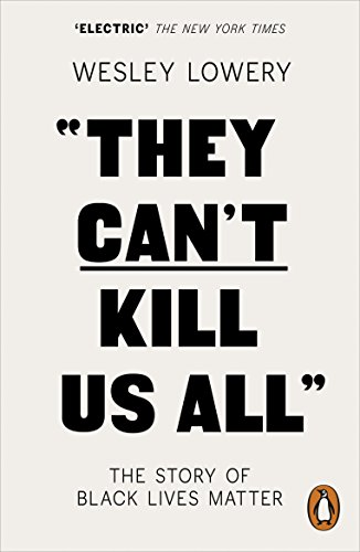 They Can't Kill Us All: The Story of Black Lives Matter by [Lowery, Wesley]