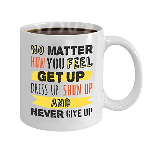 Mugs - Unique Gifts idea for Men, for Uncle, Husband - On Christmas, Birthday, 11 Oz Tea Cup White Text Template no Matter How You Feel get up Dress u ()