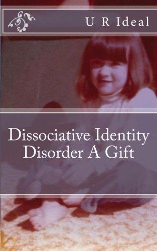 Dissociative Identity Disorder A Gift: Dissociative Identity Disorder A Gift by U R Ideal (2013-11-30)