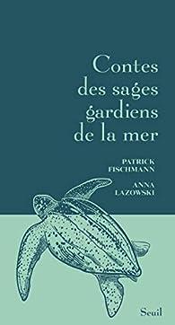 Contes des sages gardiens de la mer par Patrick Fischmann