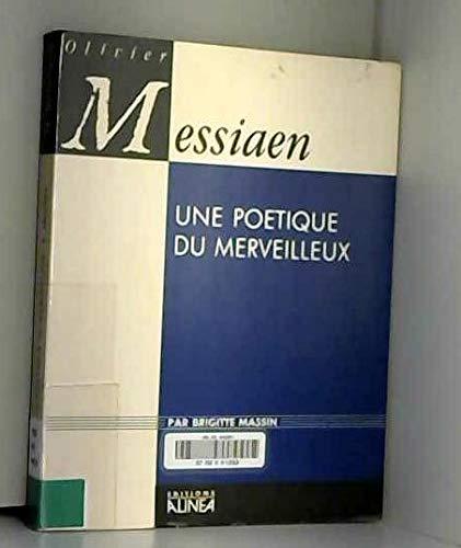 Olivier Messiaen. Une poétique du merveilleux
