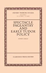 Spectacle, Pageantry, and Early Tudor Policy (Oxford-Warburg Studies)