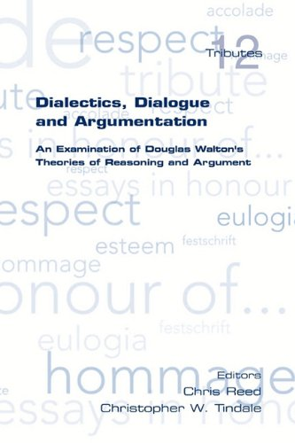 Dialectics, Dialogue and Argumentation. an Examination of Douglas Walton's Theories of Reasoning (Tributes)