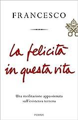 Idea Regalo - La felicità in questa vita. Una meditazione appassionata sull'esistenza terrena