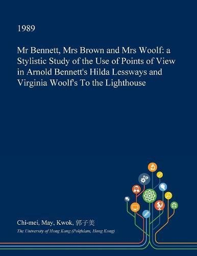 mr-bennett-mrs-brown-and-mrs-woolf-a-stylistic-study-of-the-use-of-points-of-view-in-arnold-bennetts