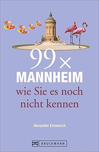 99 x Mannheim wie Sie es noch nicht kennen. Stadtführer zur Geschichte und Architektur Mannheims